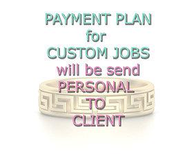 3D printable model Payment Plan for Custom Jobs-For 2